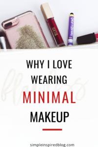 WHY I LOVE WEARING MINIMAL MAKEUP