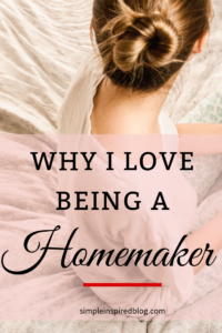 Why I love Being A Homemaker