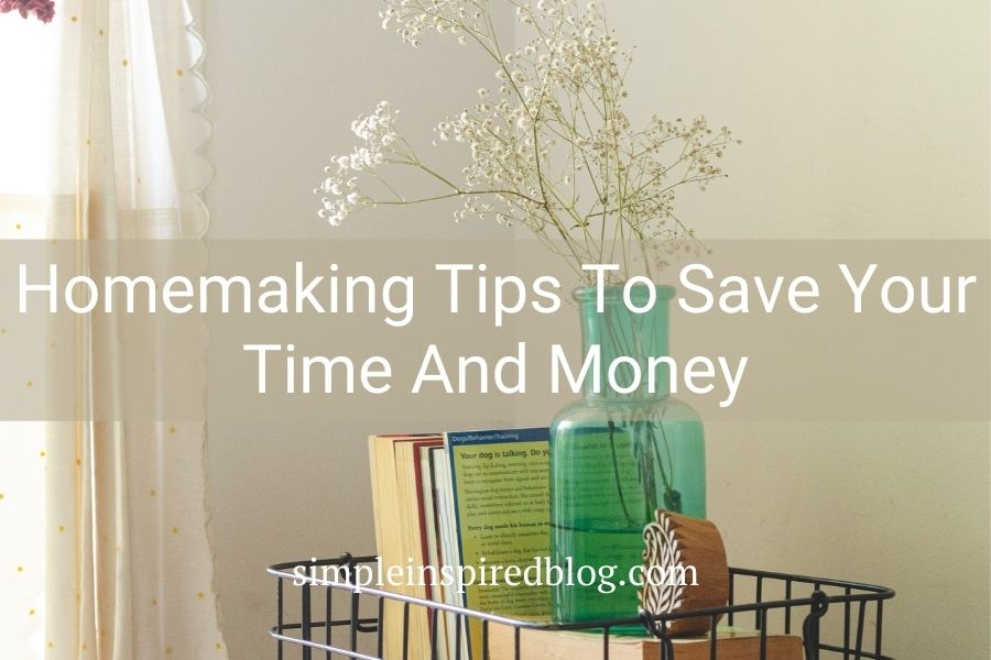 25 Best Homemaking Tips To Save Time And Money