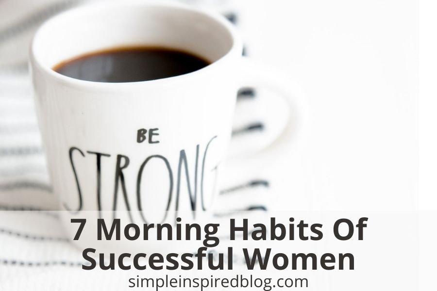 7 Morning Habits Of Successful Women