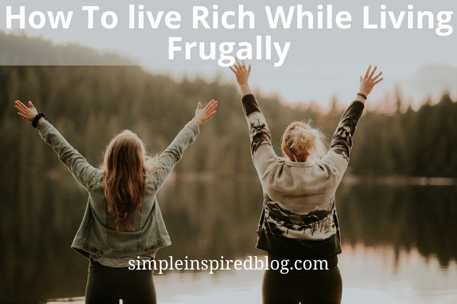 How To live Rich While Living Frugally
